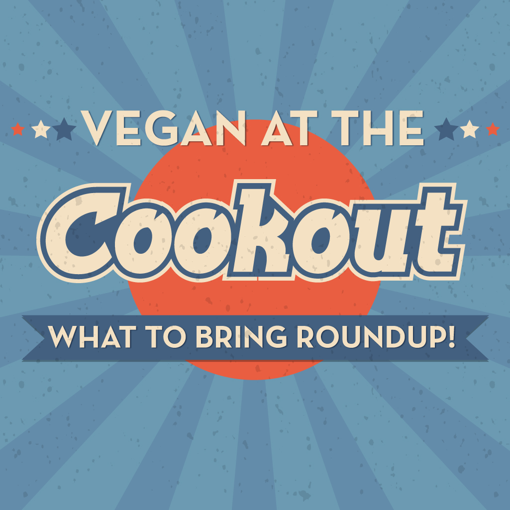 Vegan Cookout Food – What To Bring Roundup!